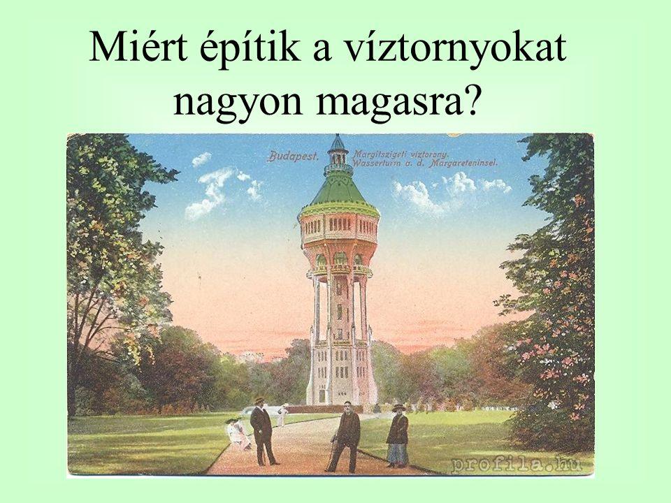 Miért építik a víztornyokat nagyon magasra?