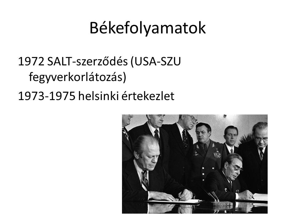 Békefolyamatok 1972 SALT-szerződés (USA-SZU fegyverkorlátozás) 1973-1975 helsinki értekezlet