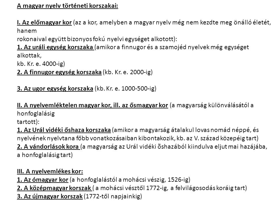 A magyar nyelv történeti korszakai: I. Az előmagyar kor (az a kor, amelyben a magyar nyelv még nem kezdte meg önálló életét, hanem rokonaival együtt b