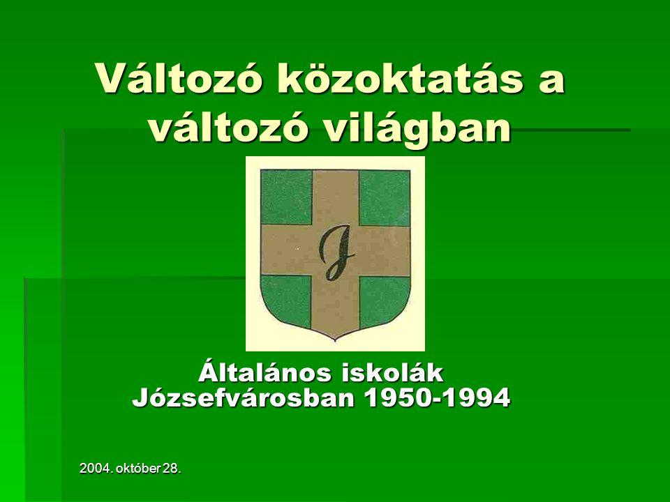 2004. október 28. Változó közoktatás a változó világban Általános iskolák Józsefvárosban 1950-1994