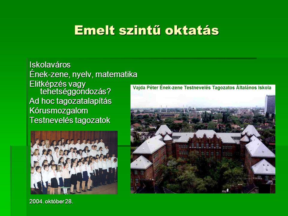 2004. október 28. Emelt szintű oktatás Iskolaváros Ének-zene, nyelv, matematika Elitképzés vagy tehetséggondozás? Ad hoc tagozatalapítás Kórusmozgalom
