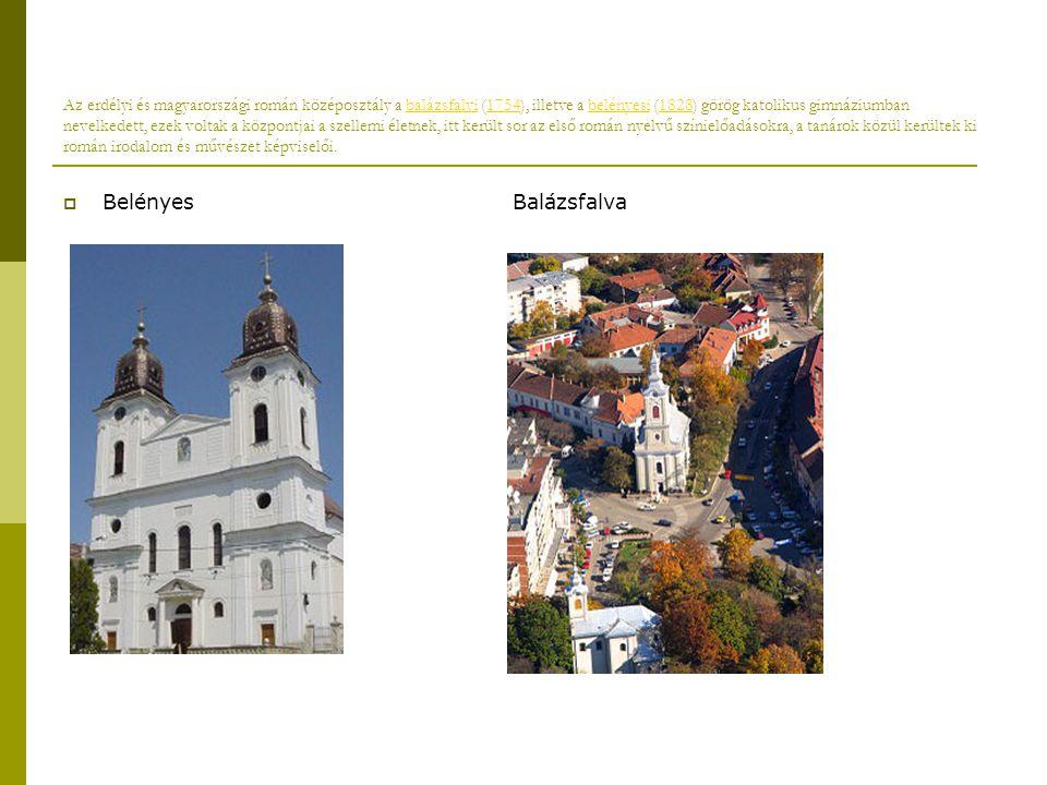 Az erdélyi és magyarországi román középosztály a balázsfalvi (1754), illetve a belényesi (1828) görög katolikus gimnáziumban nevelkedett, ezek voltak a központjai a szellemi életnek, itt került sor az első román nyelvű színielőadásokra, a tanárok közül kerültek ki román irodalom és művészet képviselői.balázsfalvi1754belényesi1828  Belényes Balázsfalva