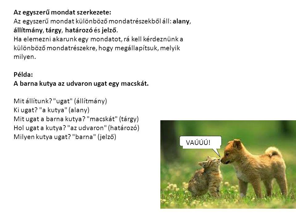 Az egyszerű mondat szerkezete: Az egyszerű mondat különböző mondatrészekből áll: alany, állítmány, tárgy, határozó és jelző. Ha elemezni akarunk egy m