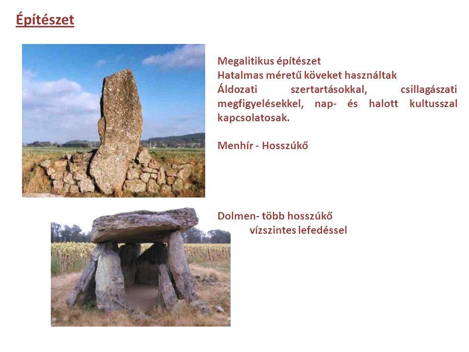 Megalitikus építészet Hatalmas méretű köveket használtak Áldozati szertartásokkal, csillagászati megfigyelésekkel, nap- és halott kultusszal kapcsolat