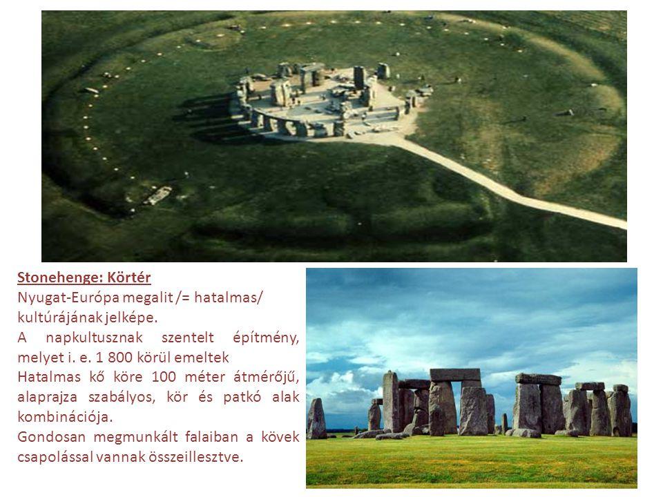 Stonehenge: Körtér Nyugat-Európa megalit /= hatalmas/ kultúrájának jelképe. A napkultusznak szentelt építmény, melyet i. e. 1 800 körül emeltek Hatalm