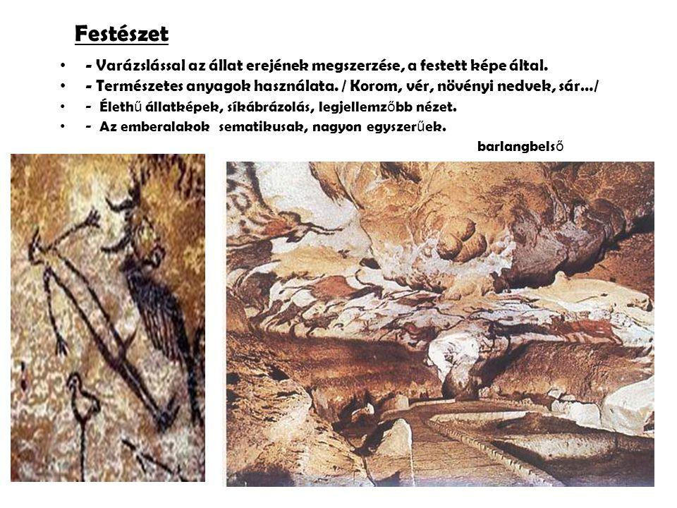 Festészet - Varázslással az állat erejének megszerzése, a festett képe által. - Természetes anyagok használata. / Korom, vér, növényi nedvek, sár…/ -