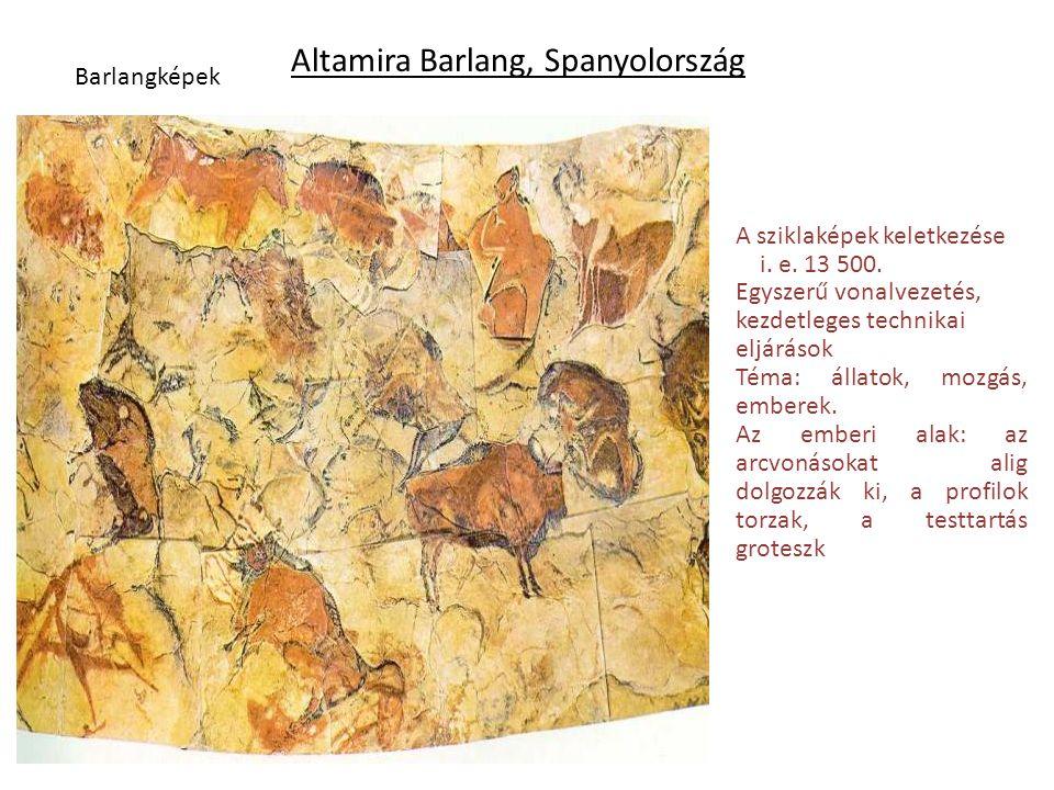 Altamira Barlang, Spanyolország Barlangképek A sziklaképek keletkezése i. e. 13 500. Egyszerű vonalvezetés, kezdetleges technikai eljárások Téma: álla