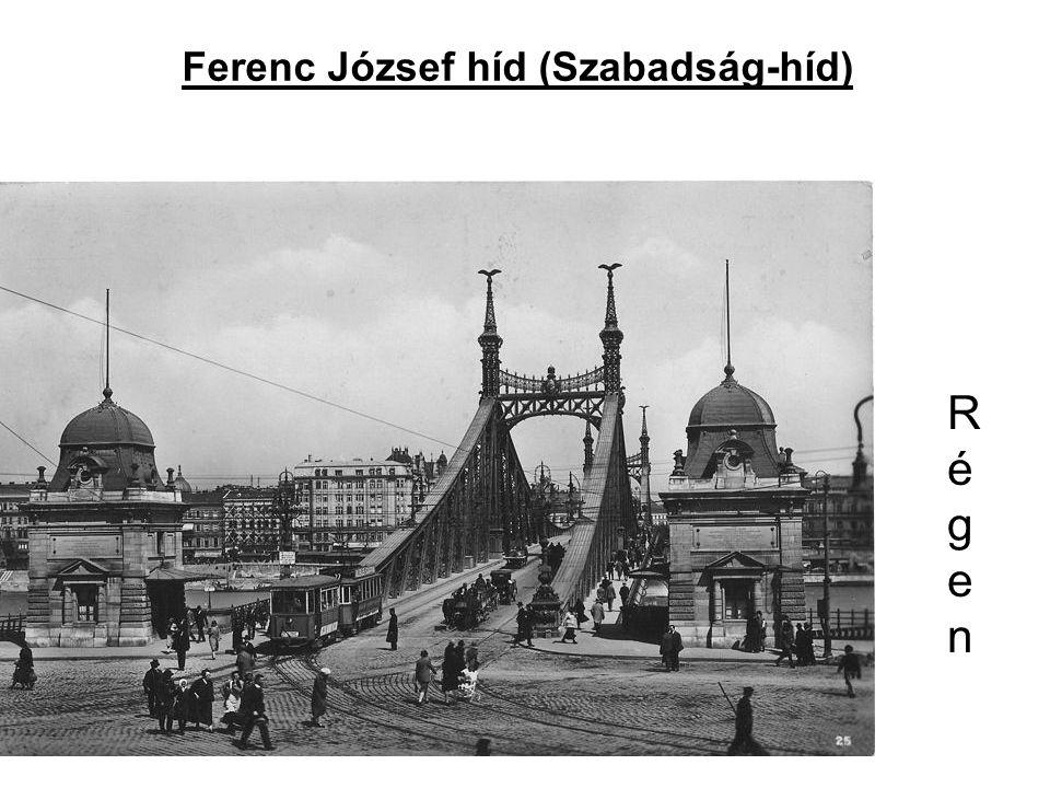 Ferenc József híd (Szabadság-híd) Régen Régen