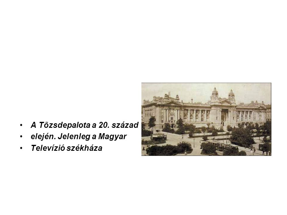 A Tõzsdepalota a 20. század elején. Jelenleg a Magyar Televízió székháza