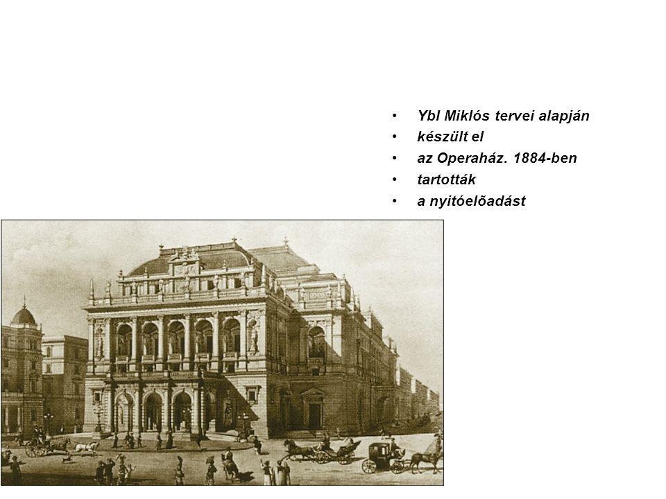 Ybl Miklós tervei alapján készült el az Operaház. 1884-ben tartották a nyitóelõadást