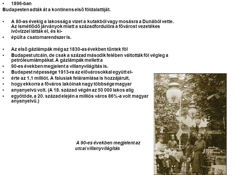 1896-ban Budapesten adták át a kontinens elsõ földalattiját. A 80-as évekig a lakosság a vizet a kutakból vagy mosásra a Dunából vette. Az ismétlõdõ j