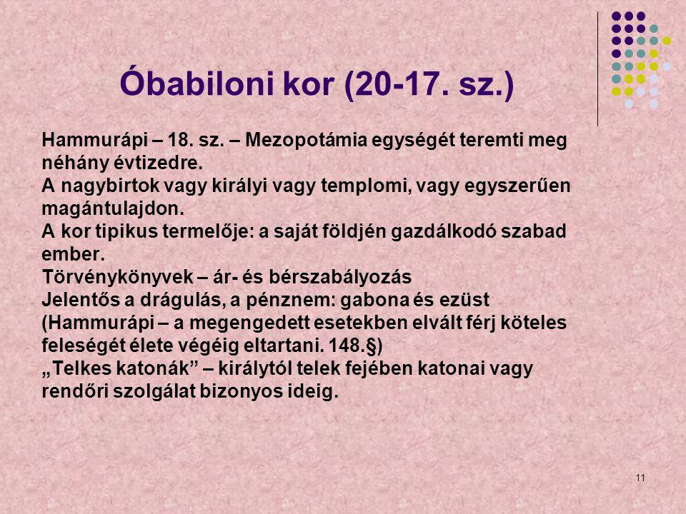 11 Óbabiloni kor (20-17. sz.) Hammurápi – 18. sz. – Mezopotámia egységét teremti meg néhány évtizedre. A nagybirtok vagy királyi vagy templomi, vagy e