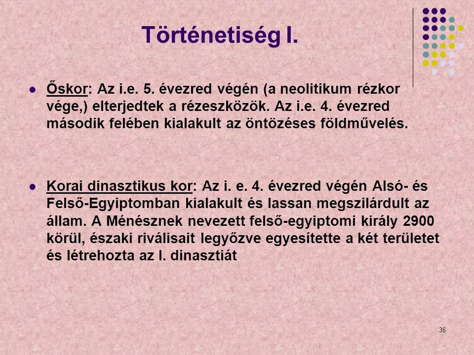 36 Történetiség I. Őskor: Az i.e. 5. évezred végén (a neolitikum rézkor vége,) elterjedtek a rézeszközök. Az i.e. 4. évezred második felében kialakult
