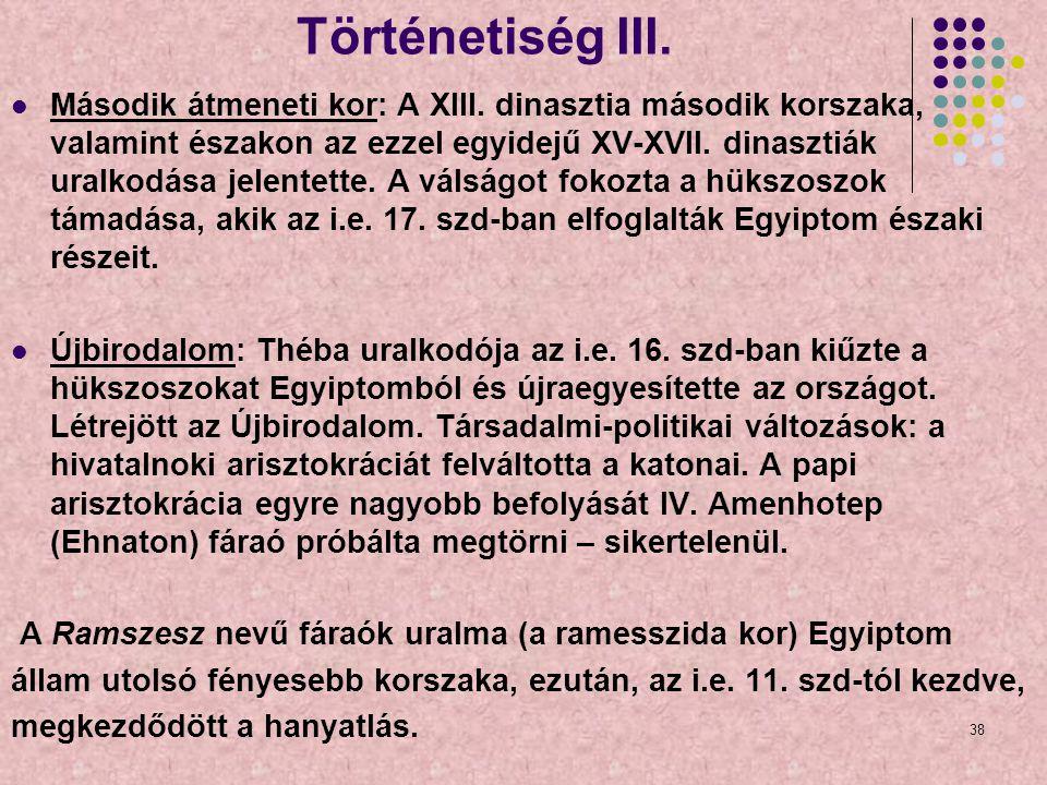 38 Történetiség III. Második átmeneti kor: A XIII. dinasztia második korszaka, valamint északon az ezzel egyidejű XV-XVII. dinasztiák uralkodása jelen