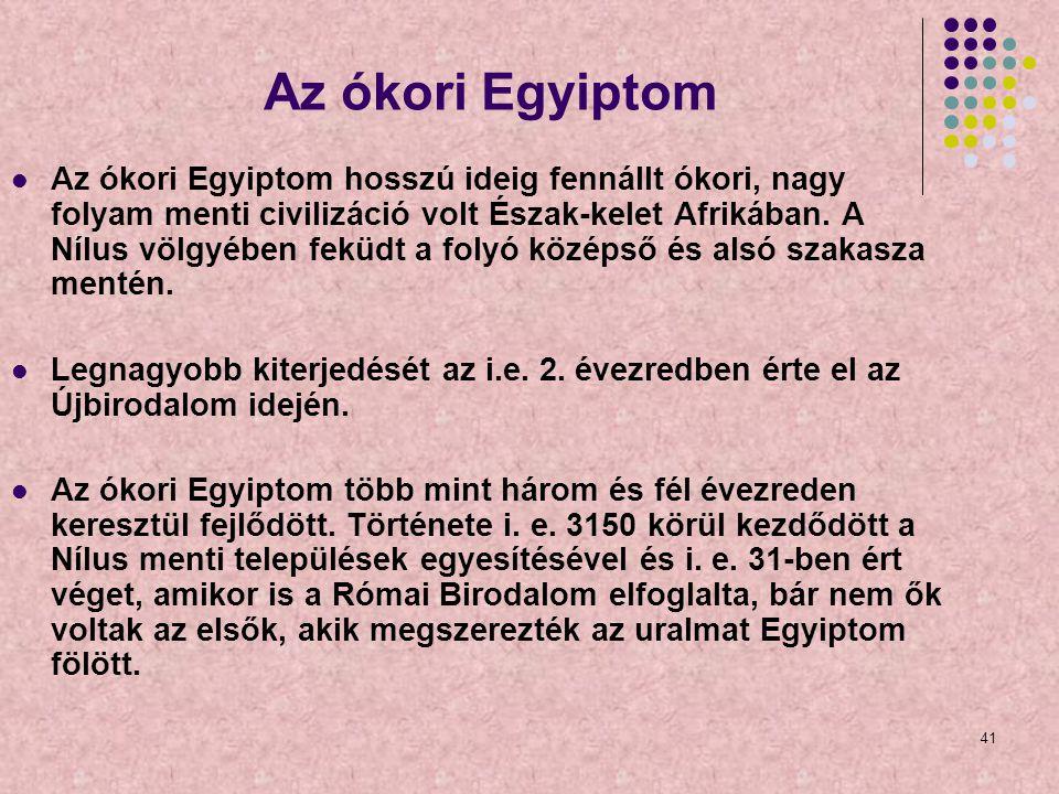 41 Az ókori Egyiptom Az ókori Egyiptom hosszú ideig fennállt ókori, nagy folyam menti civilizáció volt Észak-kelet Afrikában. A Nílus völgyében feküdt