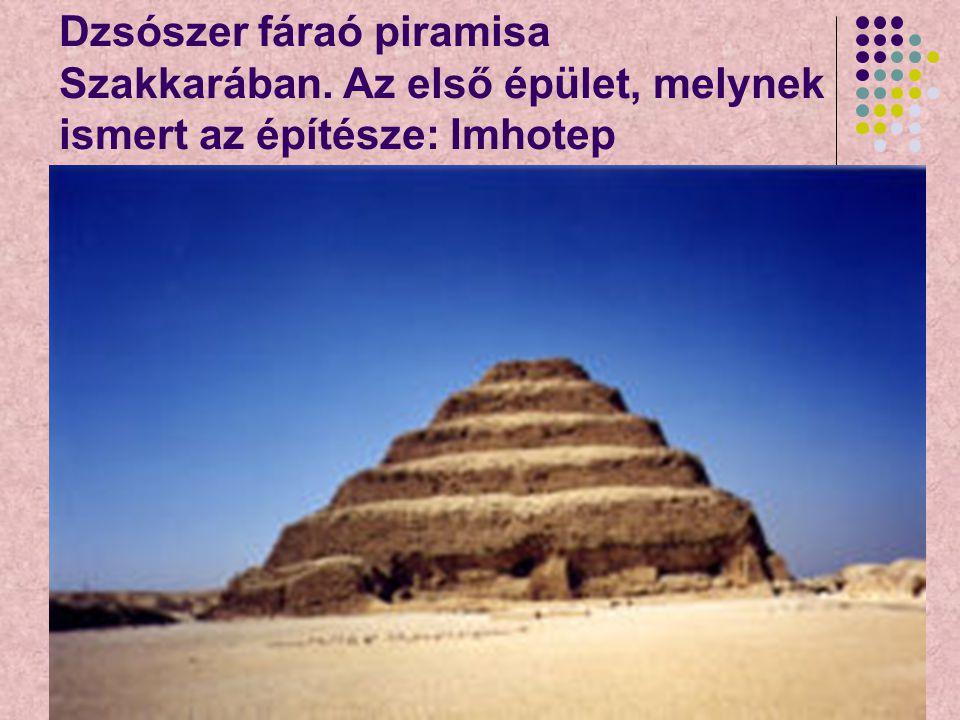 45 Dzsószer fáraó piramisa Szakkarában. Az első épület, melynek ismert az építésze: Imhotep