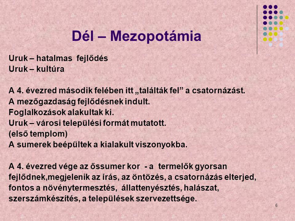 27 A mezopotámiai kultúra vallástörténete Az írás feltalálását vallási ténynek tartották (Gilgames az írás, kormányzás ura).