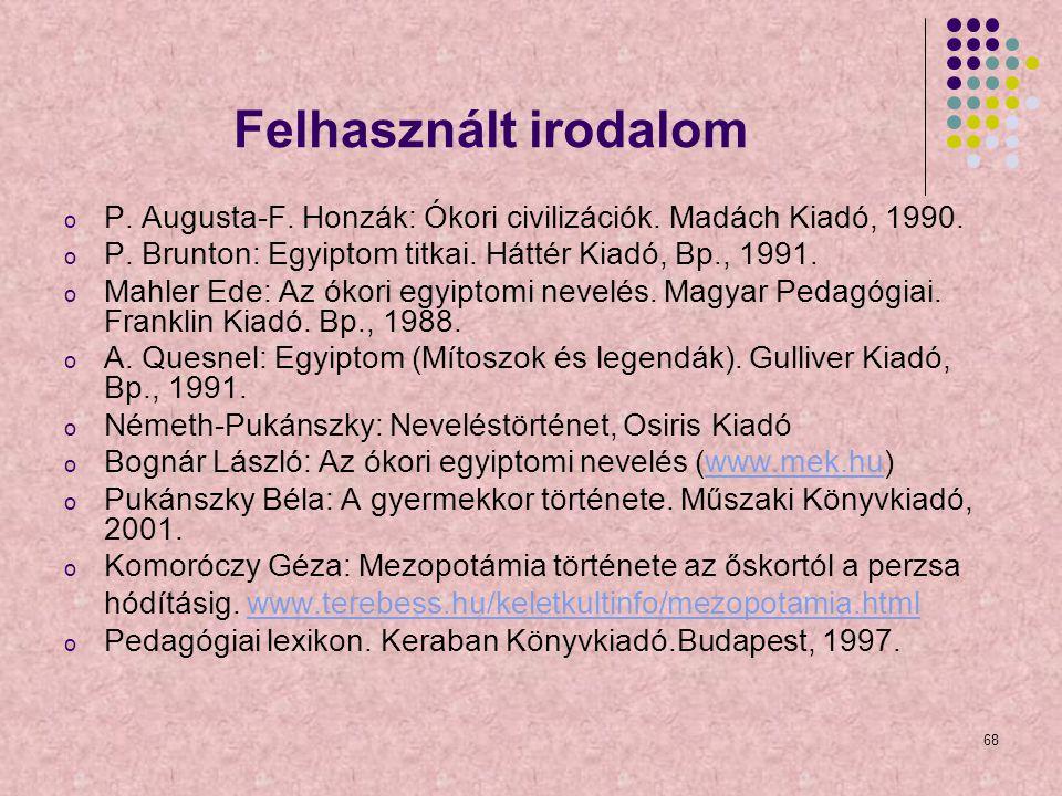 68 Felhasznált irodalom o P. Augusta-F. Honzák: Ókori civilizációk. Madách Kiadó, 1990. o P. Brunton: Egyiptom titkai. Háttér Kiadó, Bp., 1991. o Mahl