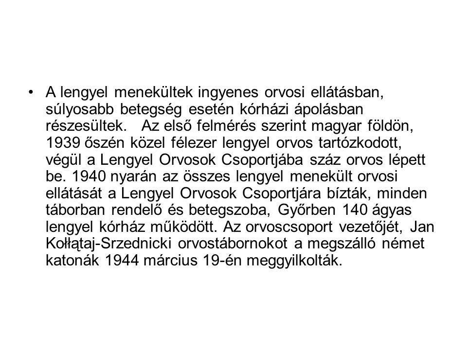 A lengyel menekültek ingyenes orvosi ellátásban, súlyosabb betegség esetén kórházi ápolásban részesültek. Az első felmérés szerint magyar földön, 1939