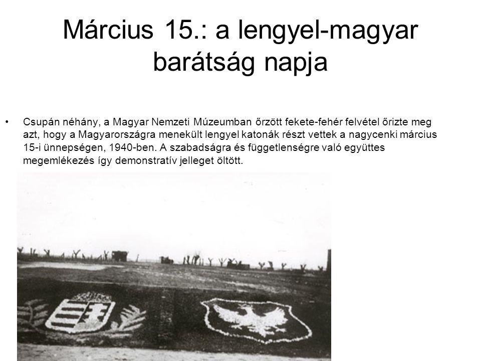 Március 15.: a lengyel-magyar barátság napja Csupán néhány, a Magyar Nemzeti Múzeumban őrzött fekete-fehér felvétel őrizte meg azt, hogy a Magyarorszá