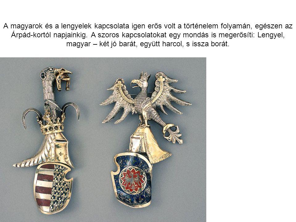 A magyarok és a lengyelek kapcsolata igen erős volt a történelem folyamán, egészen az Árpád-kortól napjainkig. A szoros kapcsolatokat egy mondás is me