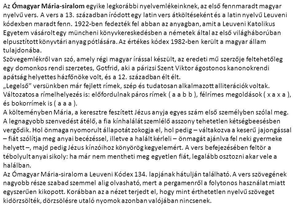 Az Ómagyar Mária-siralom egyike legkorábbi nyelvemlékeinknek, az első fennmaradt magyar nyelvű vers. A vers a 13. században íródott egy latin vers átk
