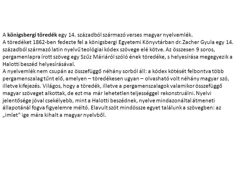 A königsbergi töredék egy 14. századból származó verses magyar nyelvemlék. A töredéket 1862-ben fedezte fel a königsbergi Egyetemi Könyvtárban dr. Zac