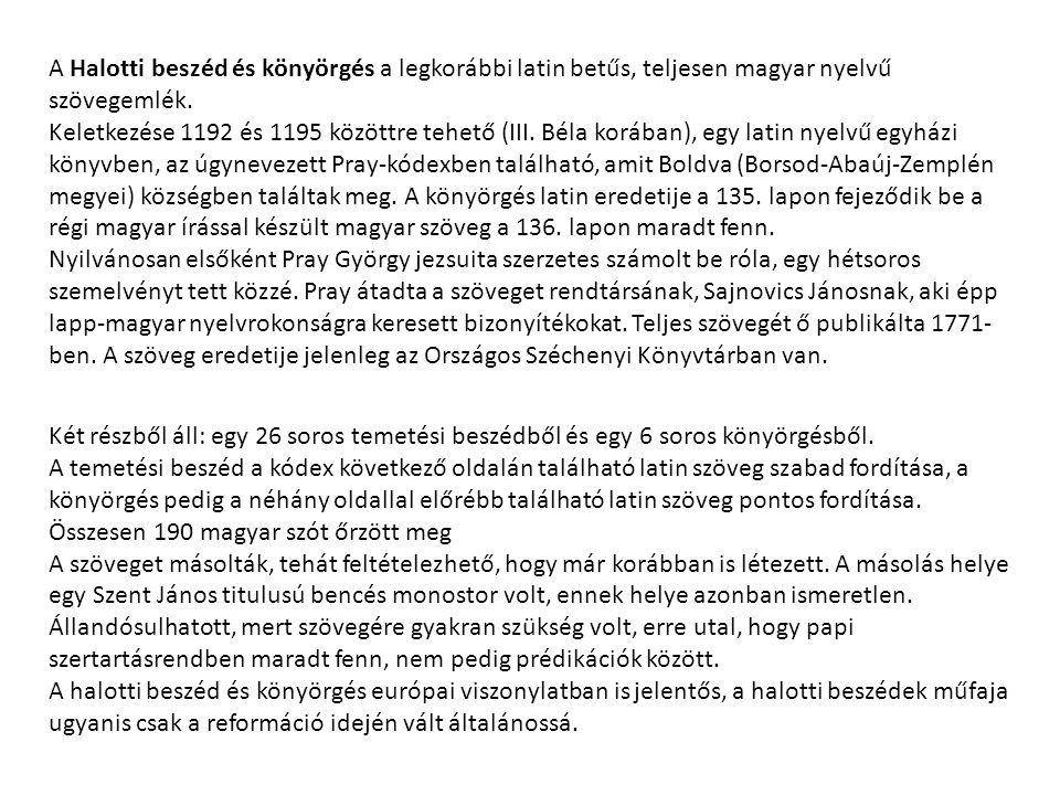 A Halotti beszéd és könyörgés a legkorábbi latin betűs, teljesen magyar nyelvű szövegemlék. Keletkezése 1192 és 1195 közöttre tehető (III. Béla korába