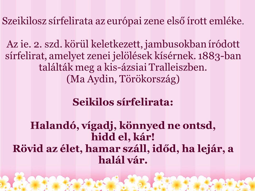 Szeikilosz sírfelirata az európai zene első írott emléke. Az ie. 2. szd. körül keletkezett, jambusokban íródott sírfelirat, amelyet zenei jelölések kí