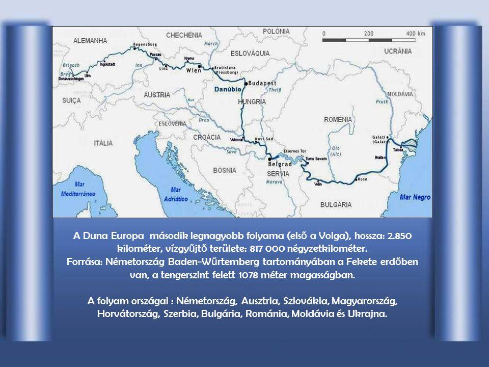 A Duna Europa második legnagyobb folyama (els ő a Volga), hossza: 2.850 kilométer, vízgy ű jt ő területe: 817 000 négyzetkilométer.