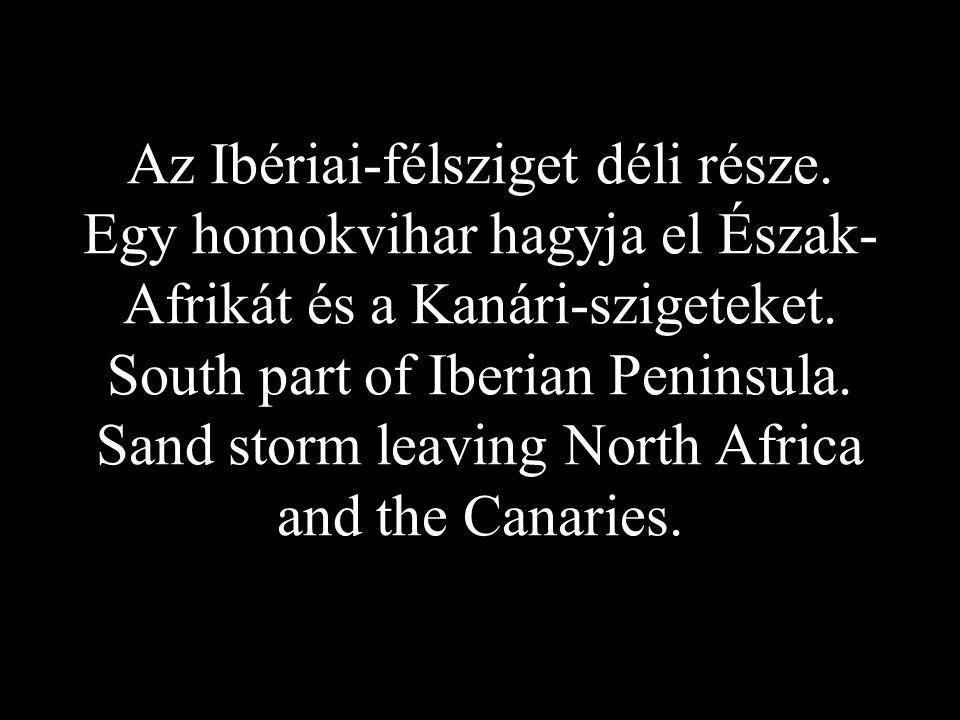 Az Ibériai-félsziget déli része. Egy homokvihar hagyja el Észak- Afrikát és a Kanári-szigeteket. South part of Iberian Peninsula. Sand storm leaving N