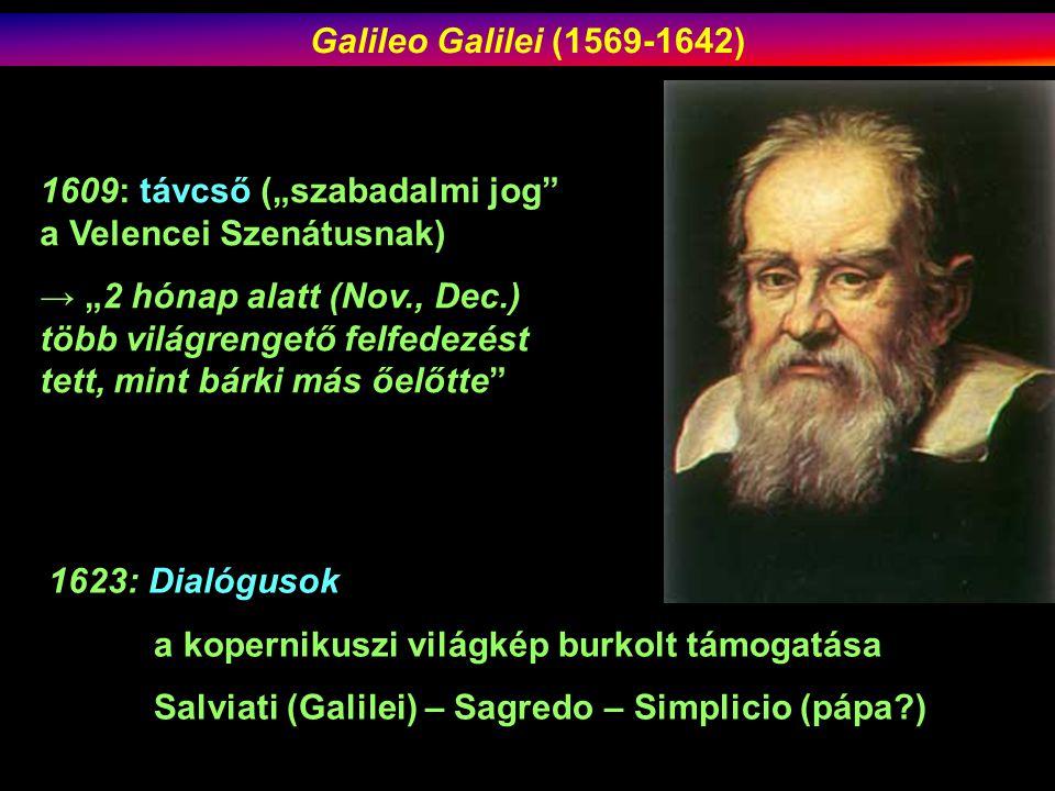 """1609: távcső (""""szabadalmi jog a Velencei Szenátusnak) → """"2 hónap alatt (Nov., Dec.) több világrengető felfedezést tett, mint bárki más őelőtte Galileo Galilei (1569-1642) 1623: Dialógusok a kopernikuszi világkép burkolt támogatása Salviati (Galilei) – Sagredo – Simplicio (pápa?)"""