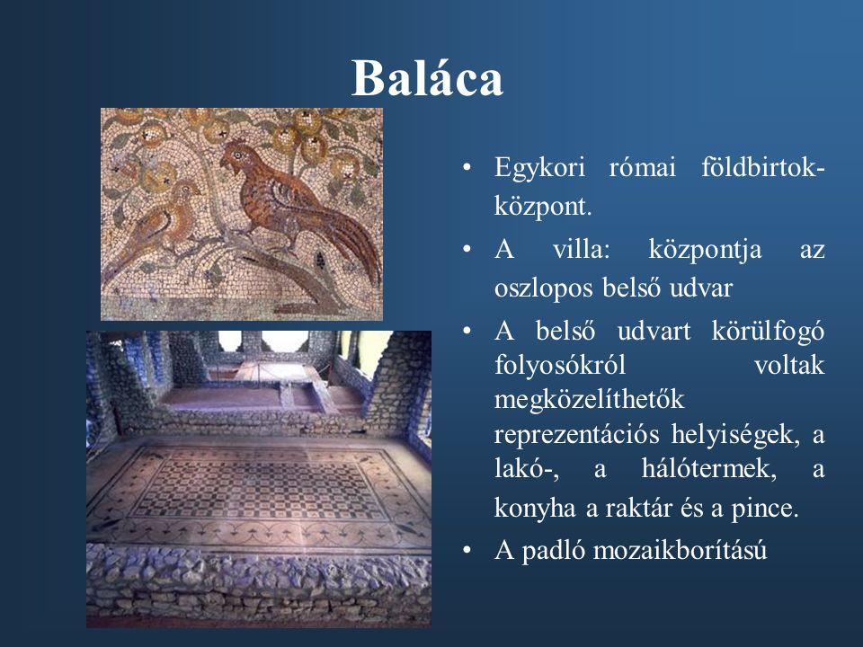 Baláca Egykori római földbirtok- központ. A villa: központja az oszlopos belső udvar A belső udvart körülfogó folyosókról voltak megközelíthetők repre