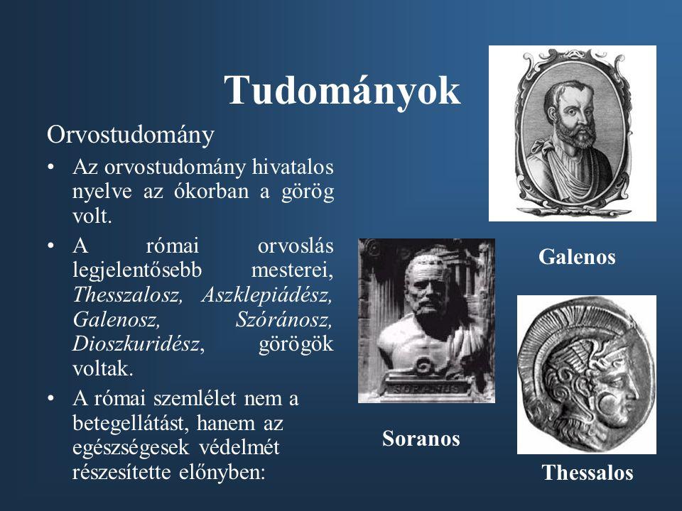 Tudományok Orvostudomány Az orvostudomány hivatalos nyelve az ókorban a görög volt. A római orvoslás legjelentősebb mesterei, Thesszalosz, Aszklepiádé