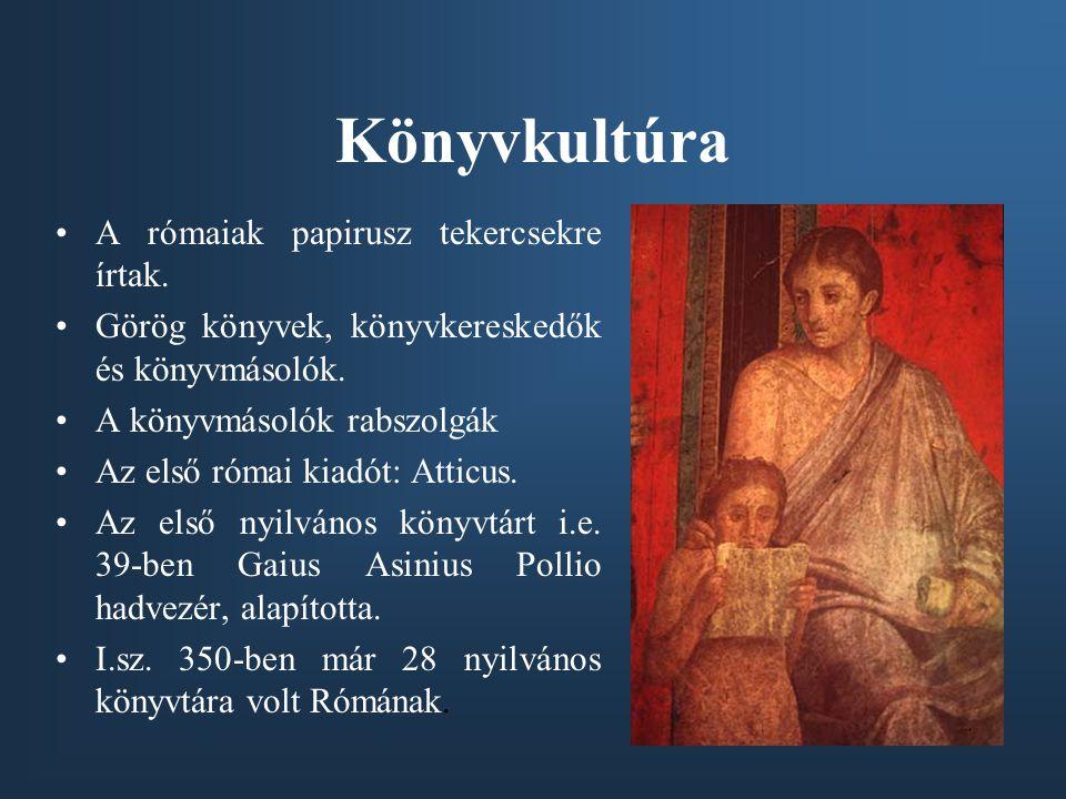 Könyvkultúra A rómaiak papirusz tekercsekre írtak. Görög könyvek, könyvkereskedők és könyvmásolók. A könyvmásolók rabszolgák Az első római kiadót: Att