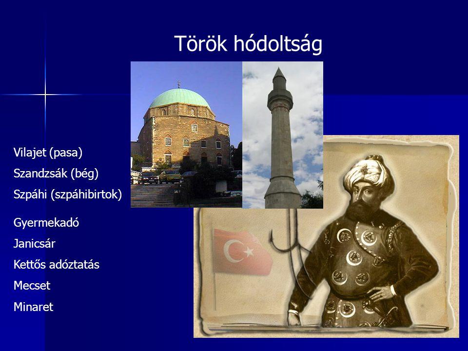 Török hódoltság Vilajet (pasa) Szandzsák (bég) Szpáhi (szpáhibirtok) Gyermekadó Janicsár Kettős adóztatás Mecset Minaret