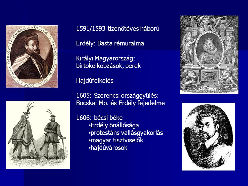 1591/1593 tizenötéves háború Erdély: Basta rémuralma Királyi Magyarország: birtokelkobzások, perek Hajdúfelkelés 1605: Szerencsi országgyűlés: Bocskai