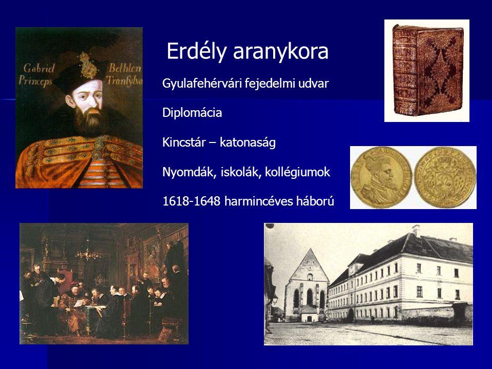 Erdély aranykora Gyulafehérvári fejedelmi udvar Diplomácia Kincstár – katonaság Nyomdák, iskolák, kollégiumok 1618-1648 harmincéves háború