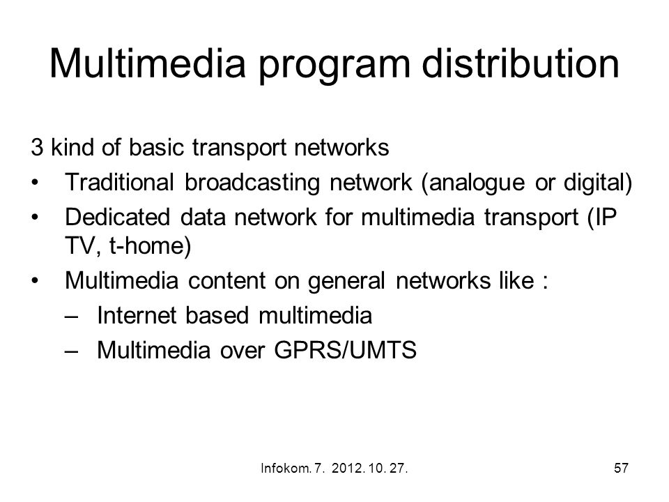Infokom. 7. 2012. 10. 27.57 Multimedia program distribution 3 kind of basic transport networks Traditional broadcasting network (analogue or digital)