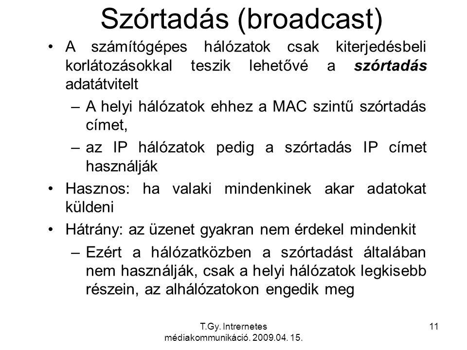 T.Gy. Intrernetes médiakommunikáció. 2009.04. 15. 11 Szórtadás (broadcast) A számítógépes hálózatok csak kiterjedésbeli korlátozásokkal teszik lehetőv