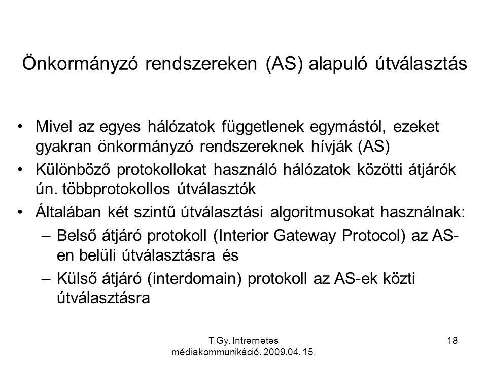 T.Gy. Intrernetes médiakommunikáció. 2009.04. 15. 18 Önkormányzó rendszereken (AS) alapuló útválasztás Mivel az egyes hálózatok függetlenek egymástól,