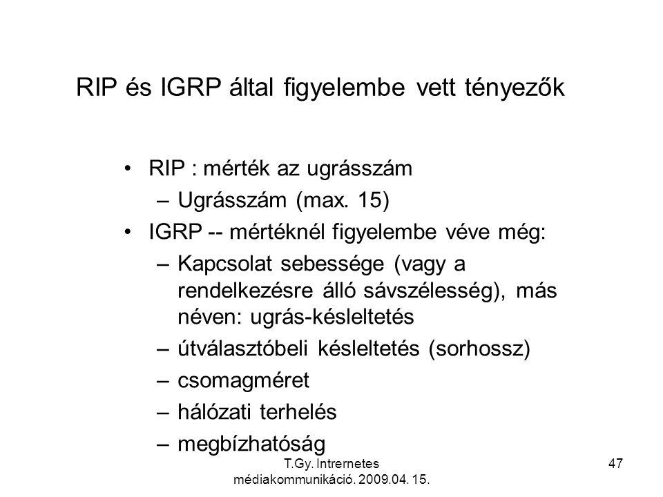 T.Gy. Intrernetes médiakommunikáció. 2009.04. 15. 47 RIP és IGRP által figyelembe vett tényezők RIP : mérték az ugrásszám –Ugrásszám (max. 15) IGRP --