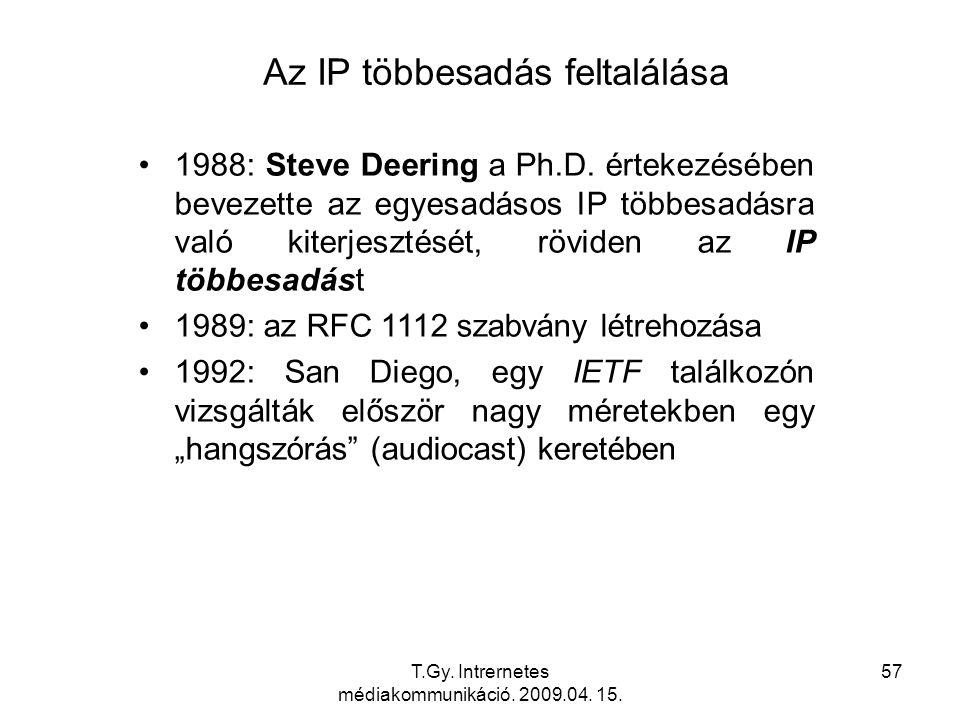 T.Gy. Intrernetes médiakommunikáció. 2009.04. 15. 57 Az IP többesadás feltalálása 1988: Steve Deering a Ph.D. értekezésében bevezette az egyesadásos I