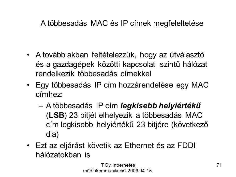 T.Gy. Intrernetes médiakommunikáció. 2009.04. 15. 71 A többesadás MAC és IP címek megfeleltetése A továbbiakban feltételezzük, hogy az útválasztó és a
