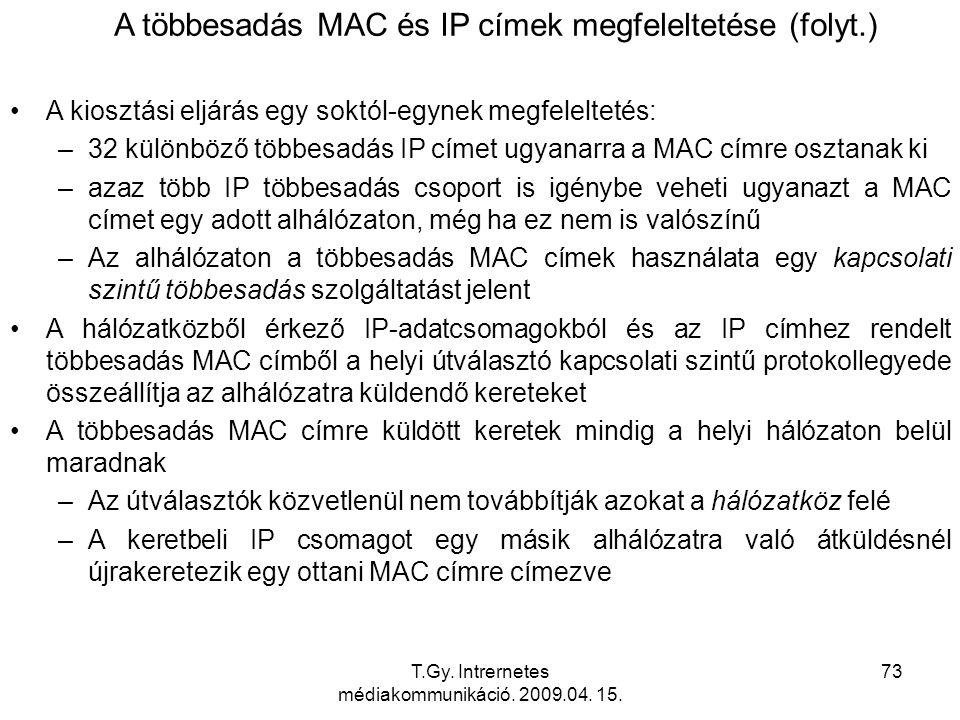 T.Gy. Intrernetes médiakommunikáció. 2009.04. 15. 73 A többesadás MAC és IP címek megfeleltetése (folyt.) A kiosztási eljárás egy soktól-egynek megfel