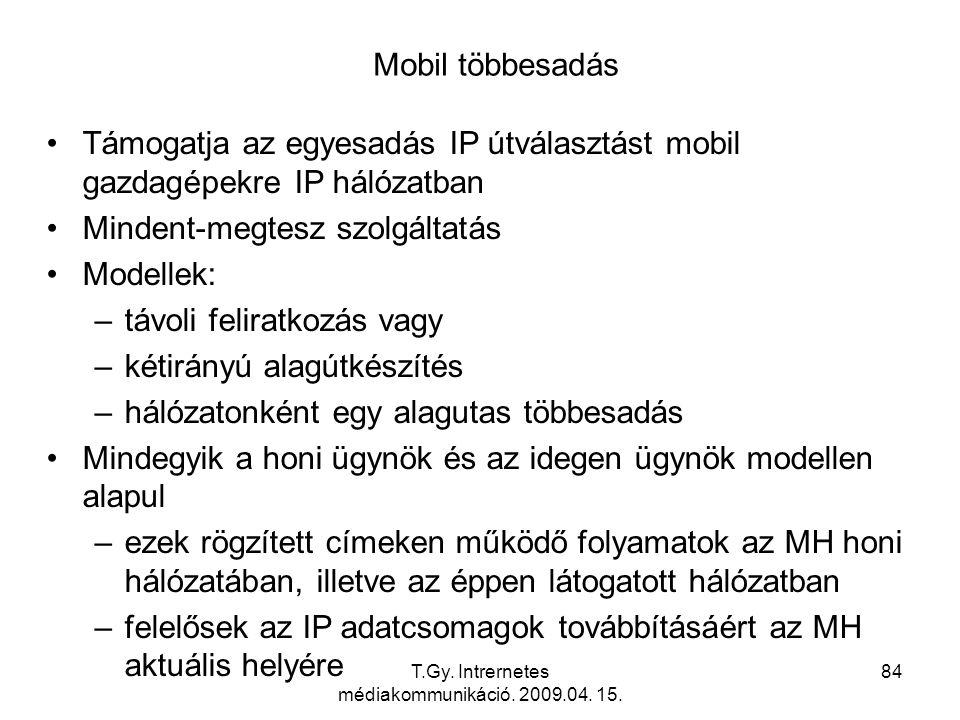 T.Gy. Intrernetes médiakommunikáció. 2009.04. 15. 84 Mobil többesadás Támogatja az egyesadás IP útválasztást mobil gazdagépekre IP hálózatban Mindent-