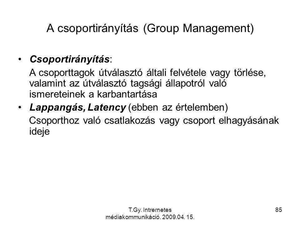 T.Gy. Intrernetes médiakommunikáció. 2009.04. 15. 85 A csoportirányítás (Group Management) Csoportirányítás: A csoporttagok útválasztó általi felvétel