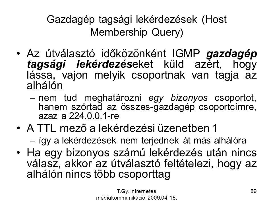 T.Gy. Intrernetes médiakommunikáció. 2009.04. 15. 89 Gazdagép tagsági lekérdezések (Host Membership Query) Az útválasztó időközönként IGMP gazdagép ta