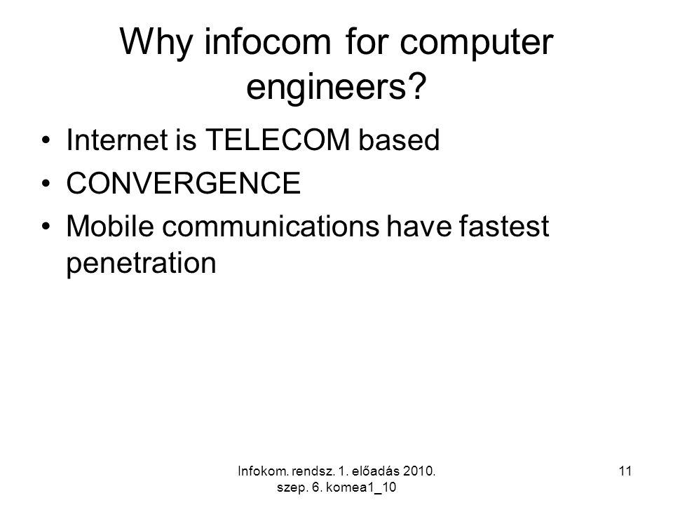 Infokom. rendsz. 1. előadás 2010. szep. 6. komea1_10 11 Why infocom for computer engineers.