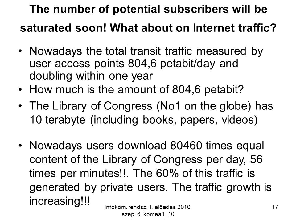 Infokom. rendsz. 1. előadás 2010. szep. 6. komea1_10 17 The number of potential subscribers will be saturated soon! What about on Internet traffic? No